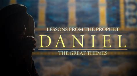 Lessons from the Prophet Daniel: The Great Themes   United